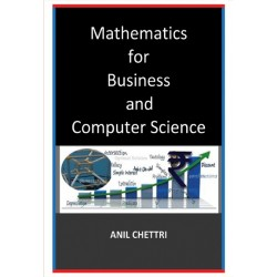 MATHEMATICS FOR BUSINESS AND COMPUTER SCIENCE BY ANIL CHETTRI