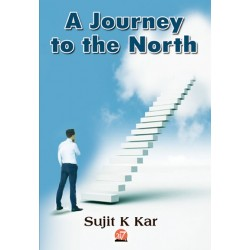 A JOURNEY TO THE NORTH by Sujit K Kar