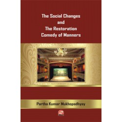 The Social Changes and The Restoration Comedy of Manners by Partha Kumar Mukhopadhyay