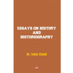 Essays on History and Historiography by Dr. Soma Chand