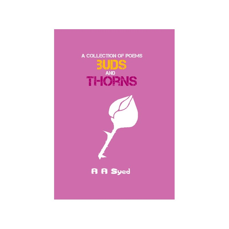Buds and Thorns - Poems by Abdur Raquib Syed