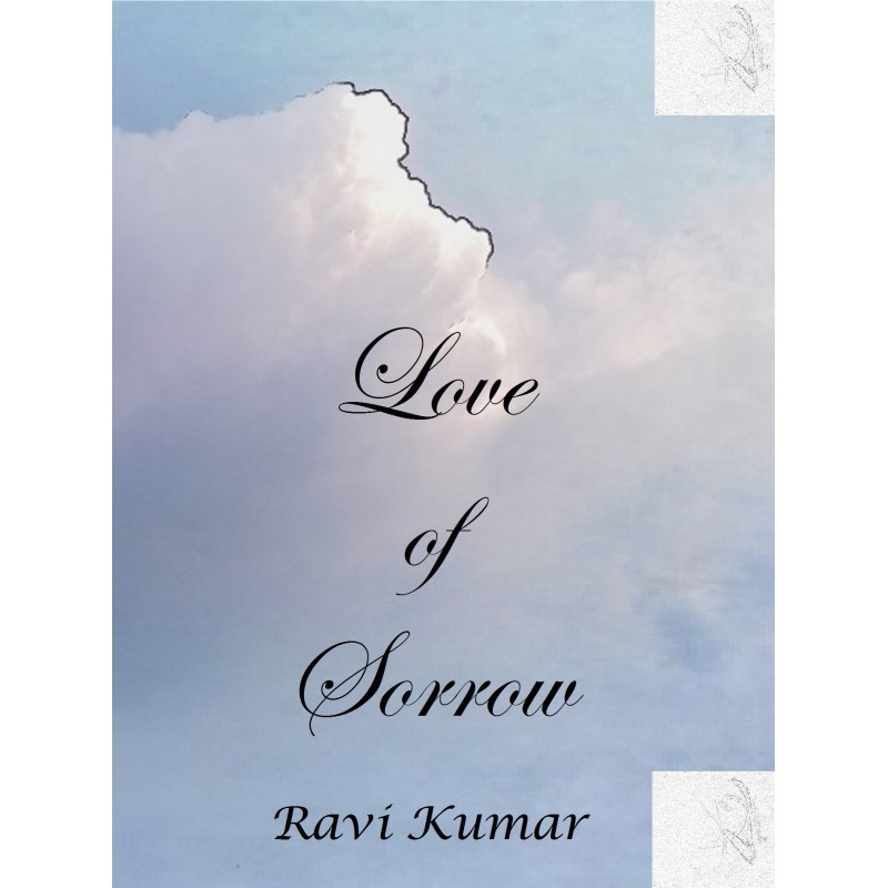 Love of Sorrow - A love tale (eBook) by Ravi Kumar