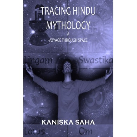 Tracing Hindu Mythology - A voyage through space by Kanishka Saha