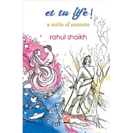 et tu life !- a suite of sonnets by Rahul Shaikh