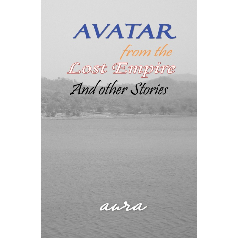AVATAR from the lost Empire And other stories by Aura