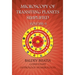 Microscopy of Transiting Planets Simplified Volume 4 by Baldev Bhatia