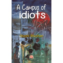 A Campus of Idiots by Shashi Bhushan