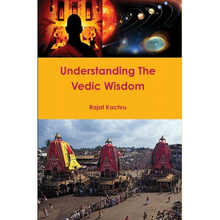 Understanding The Vedic Wisdom by Rajat Kachru