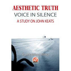Aesthetic Truth VOICE IN SILENCE A STUDY ON JOHN KEATS by RAMKRISHNA MITRA