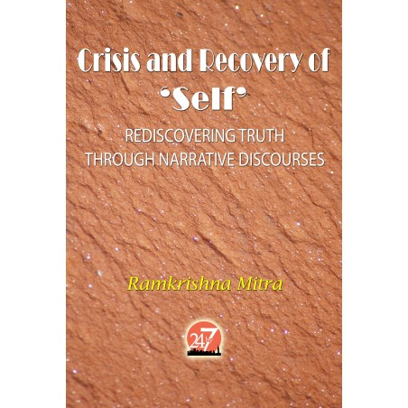 "CRISIS AND RECOVERY OF ""SELF"" REDISCOVERING TRUTH THROUGH NARRATIVE DISCOURSES (eBook) by Ramkrishna Mitra"